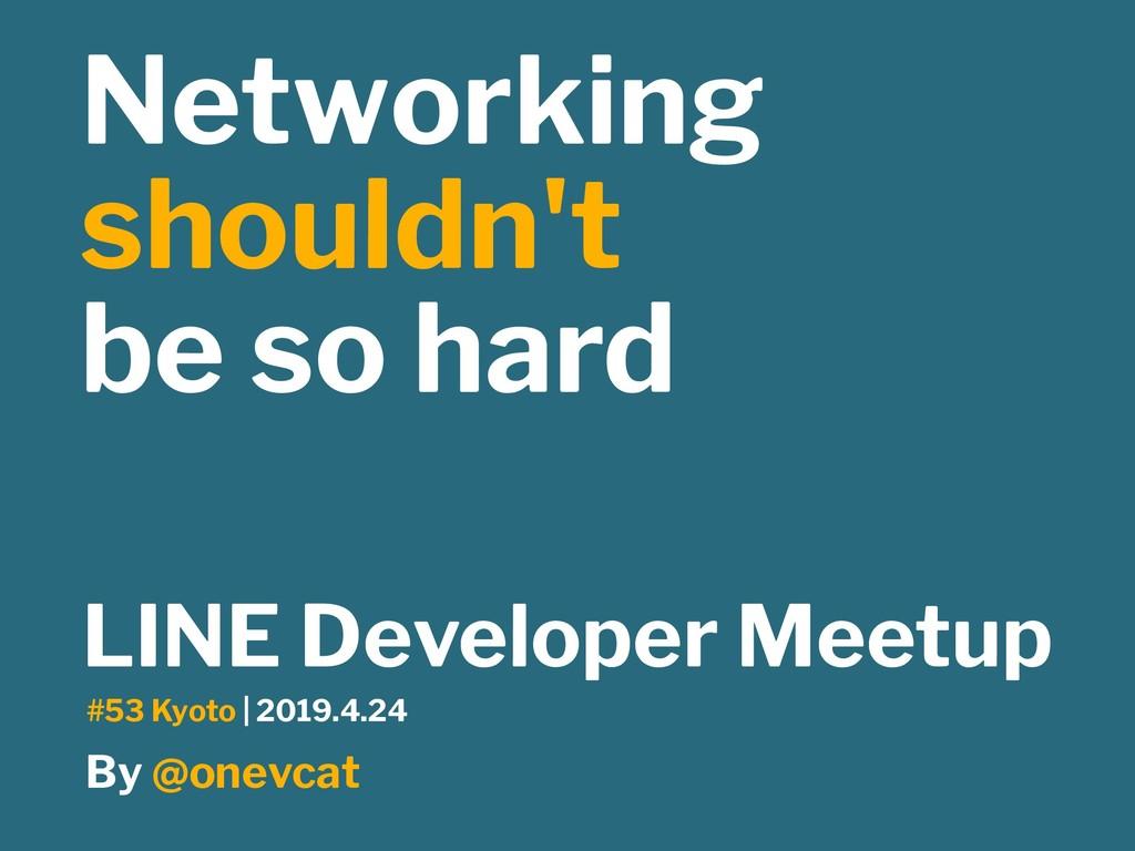 Networking shouldn't be so hard LINE Developer ...