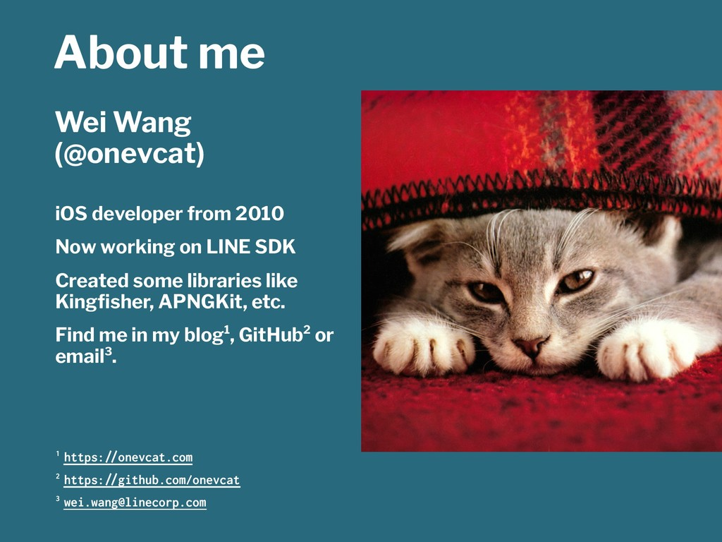 About me Wei Wang (@onevcat) iOS developer from...