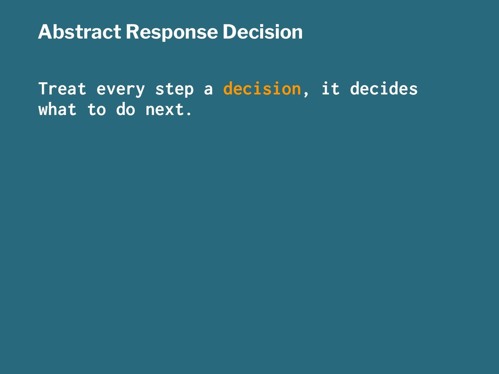 Abstract Response Decision Treat every step a d...