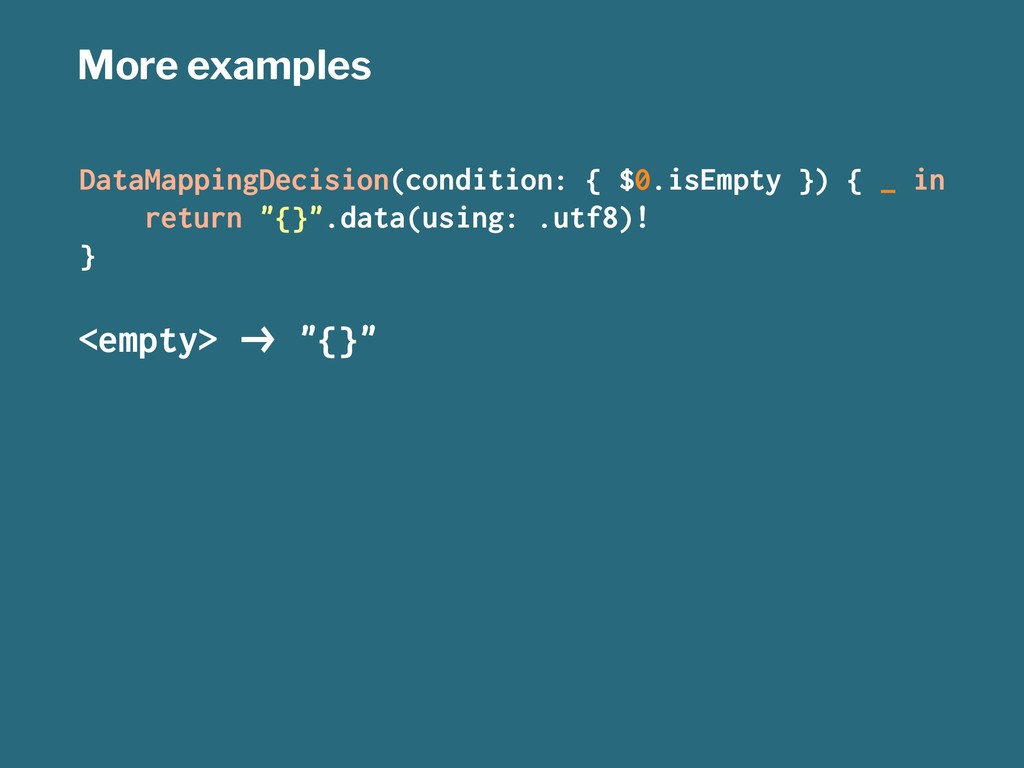 More examples DataMappingDecision(condition: { ...