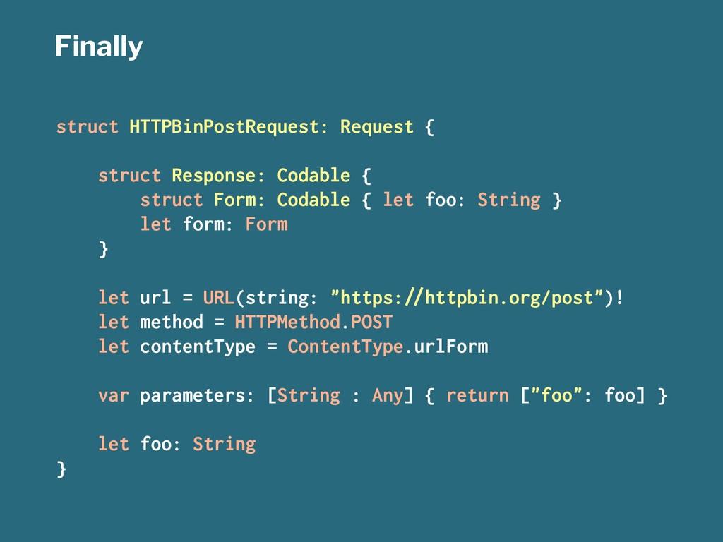 Finally struct HTTPBinPostRequest: Request { st...