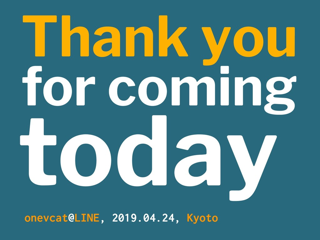Thank you for coming today onevcat@LINE, 2019.0...