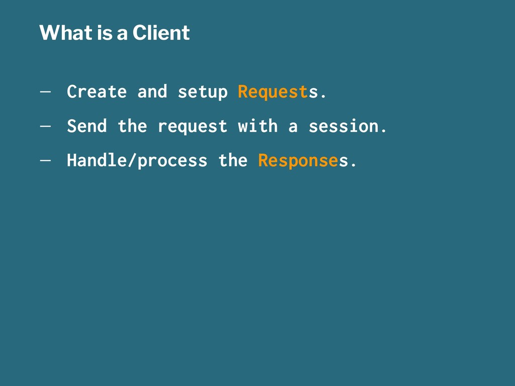 What is a Client — Create and setup Requests. —...