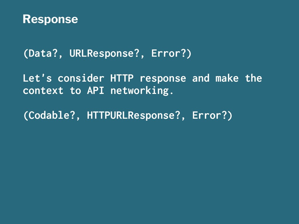 Response (Data?, URLResponse?, Error?) Let's co...