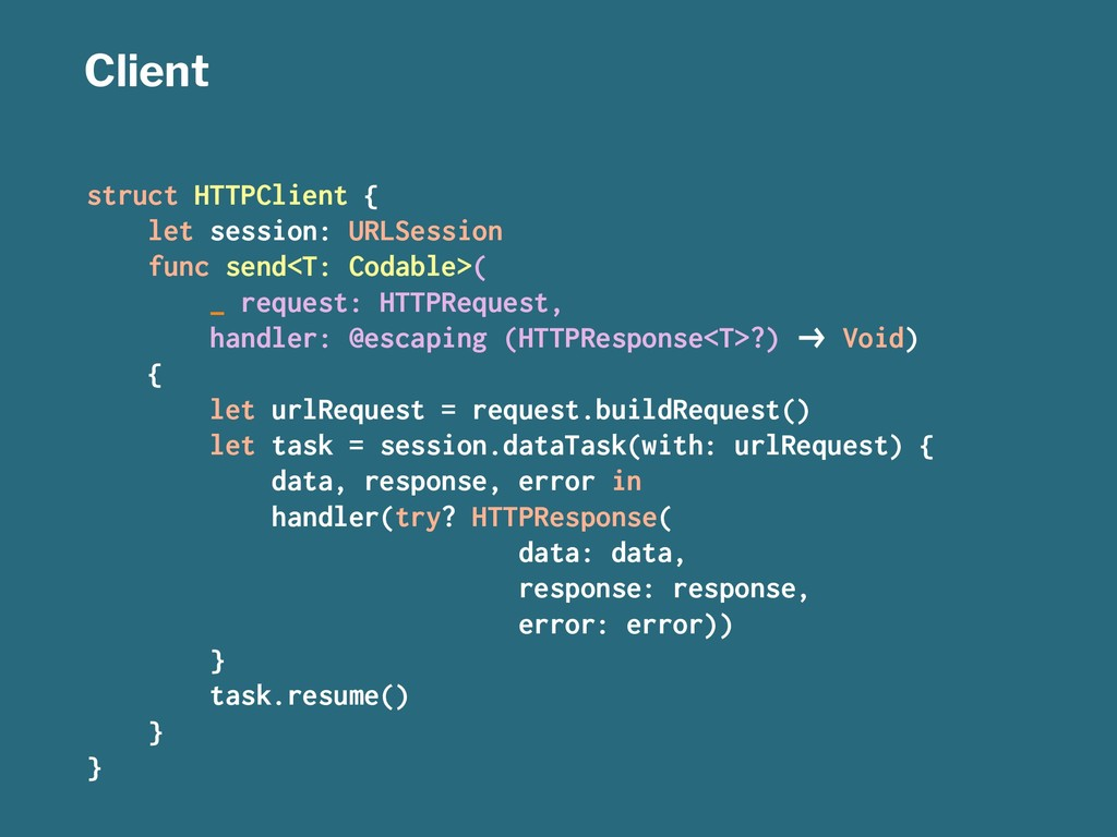 Client struct HTTPClient { let session: URLSess...