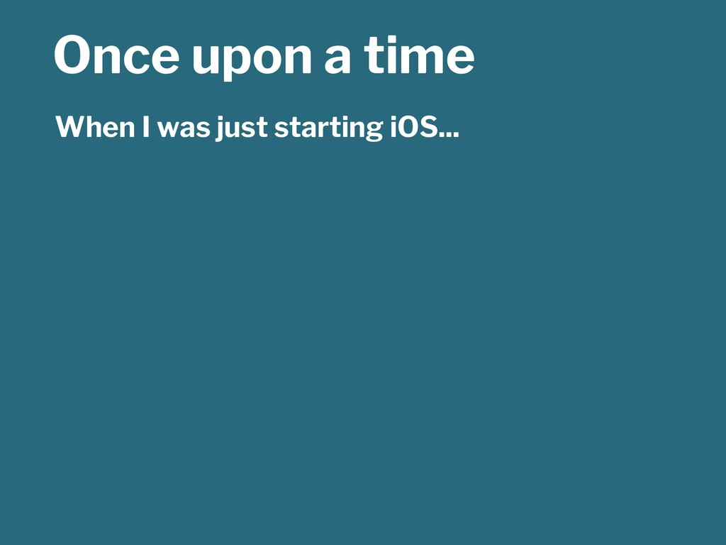 Once upon a time When I was just starting iOS...