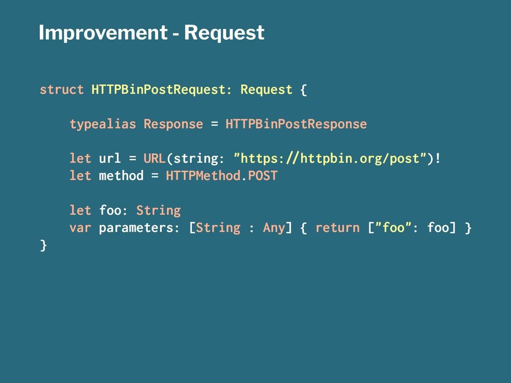 Improvement - Request struct HTTPBinPostRequest...
