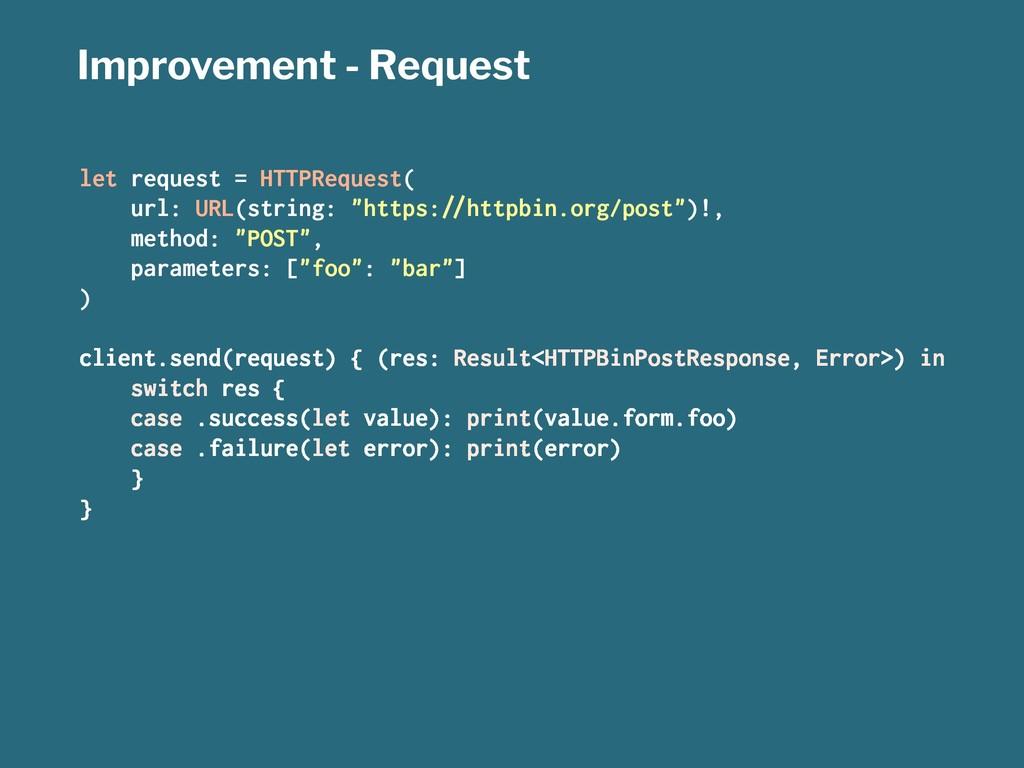 Improvement - Request let request = HTTPRequest...