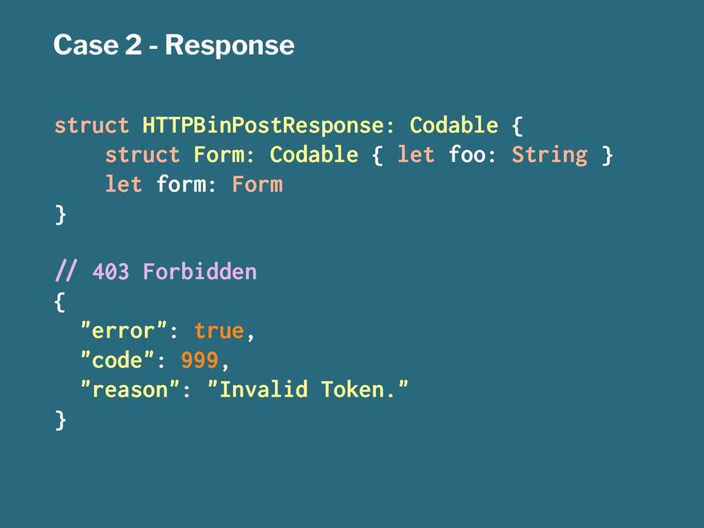 Case 2 - Response struct HTTPBinPostResponse: C...