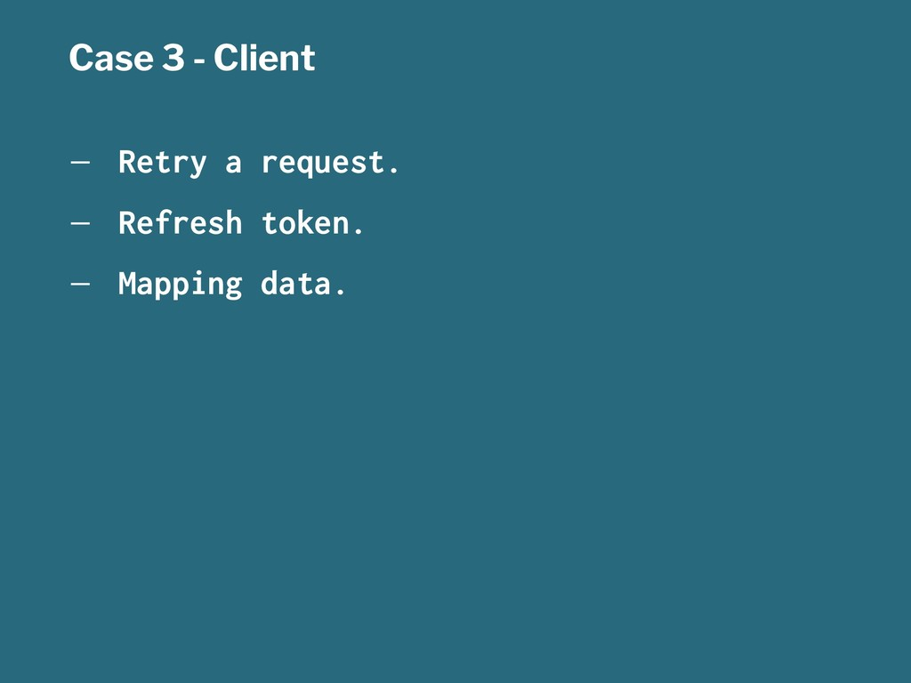 Case 3 - Client — Retry a request. — Refresh to...