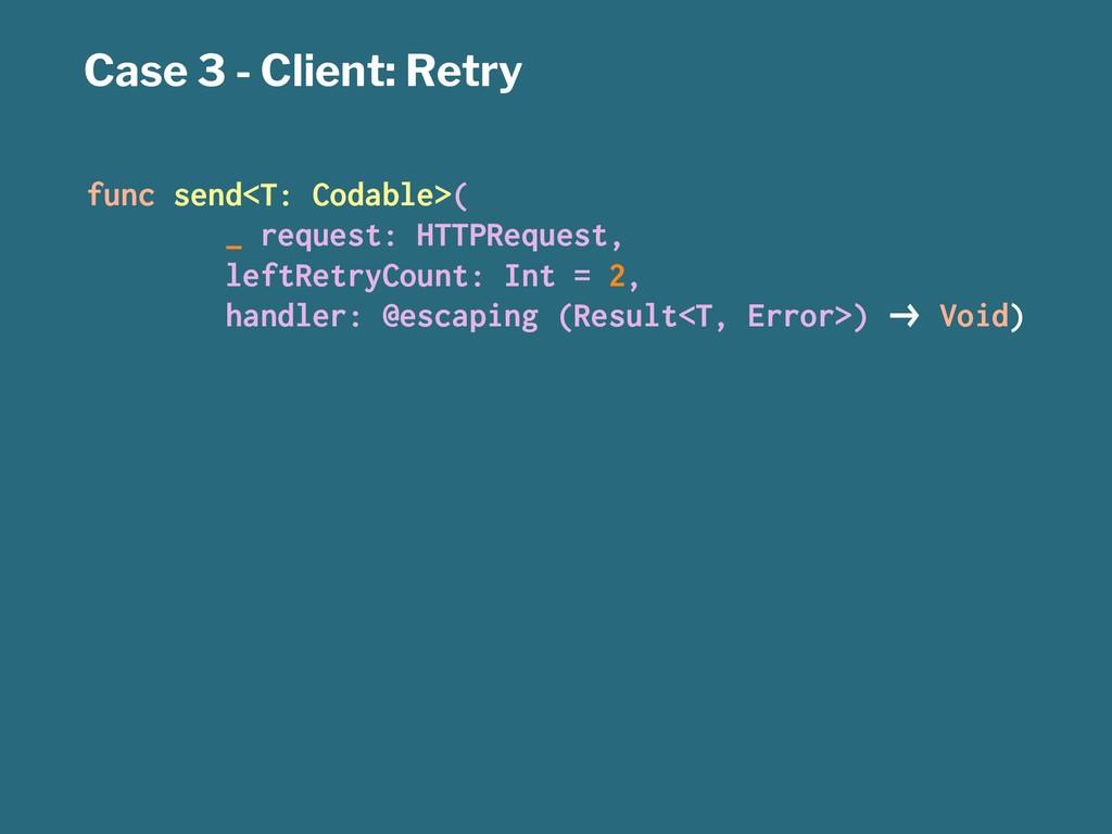 Case 3 - Client: Retry func send<T: Codable>( _...
