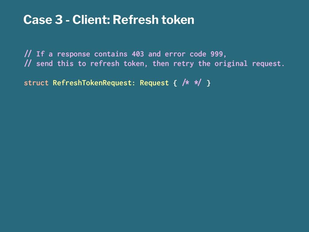 "Case 3 - Client: Refresh token !"" If a response..."