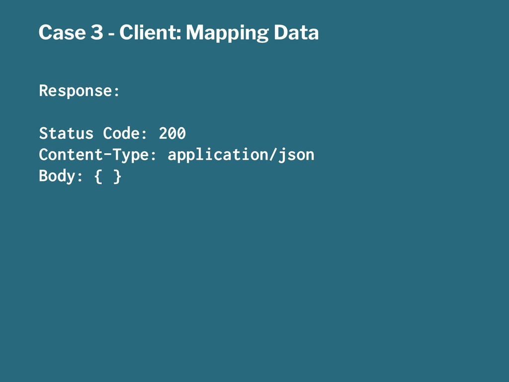 Case 3 - Client: Mapping Data Response: Status ...