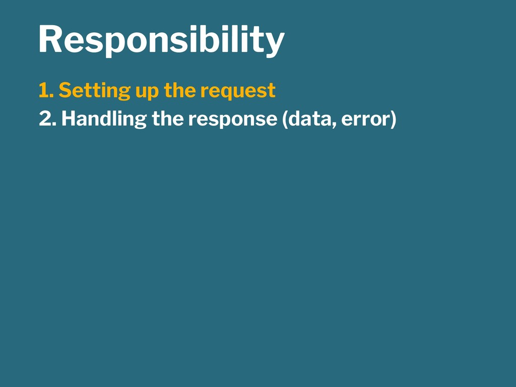 Responsibility 1. Setting up the request 2. Han...