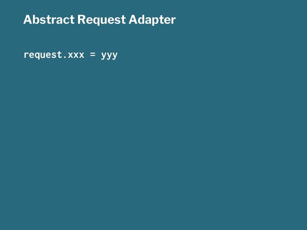 Abstract Request Adapter request.xxx = yyy