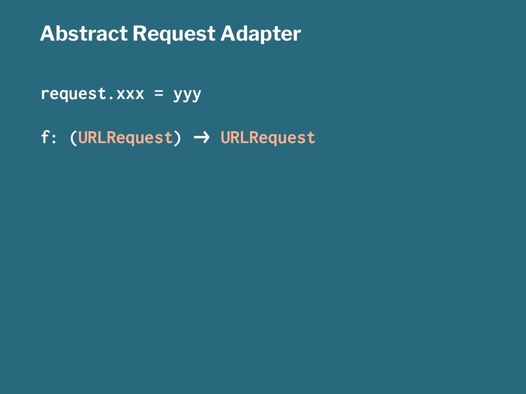Abstract Request Adapter request.xxx = yyy f: (...