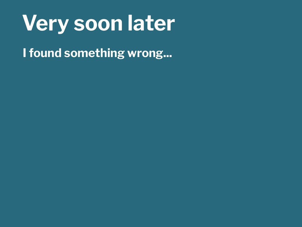 Very soon later I found something wrong...