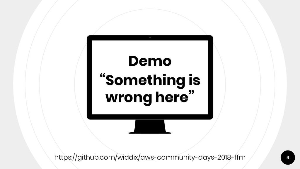 """Demo """"Something is wrong here"""" 4 https://github..."""