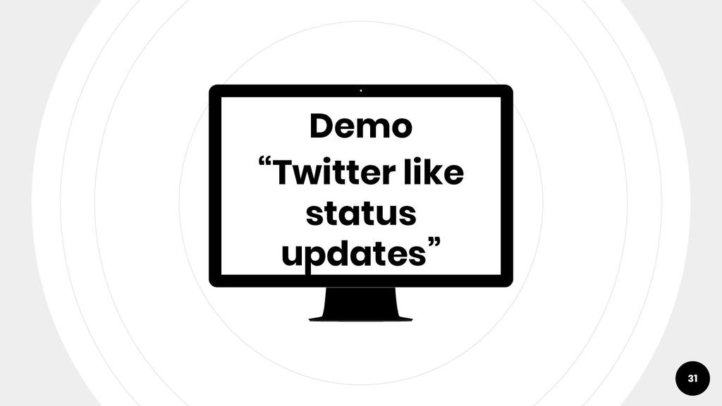 """Demo """"Twitter like status updates"""" 31"""