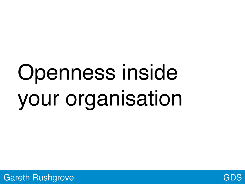GDS Gareth Rushgrove Openness inside your organ...
