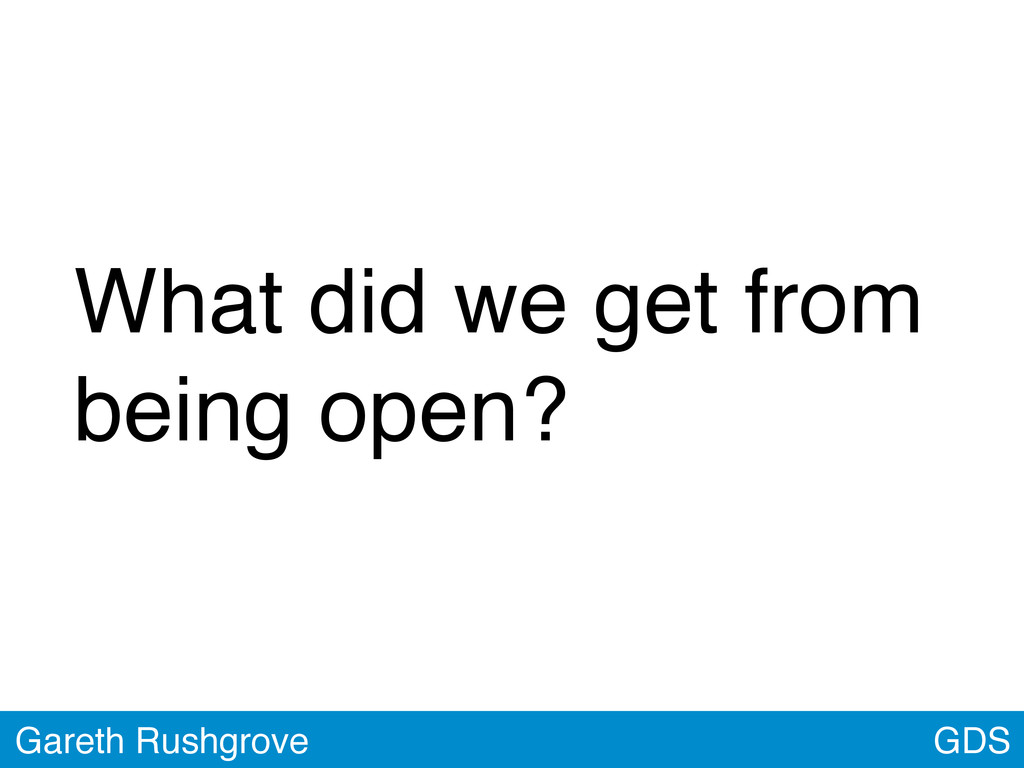 GDS Gareth Rushgrove What did we get from being...