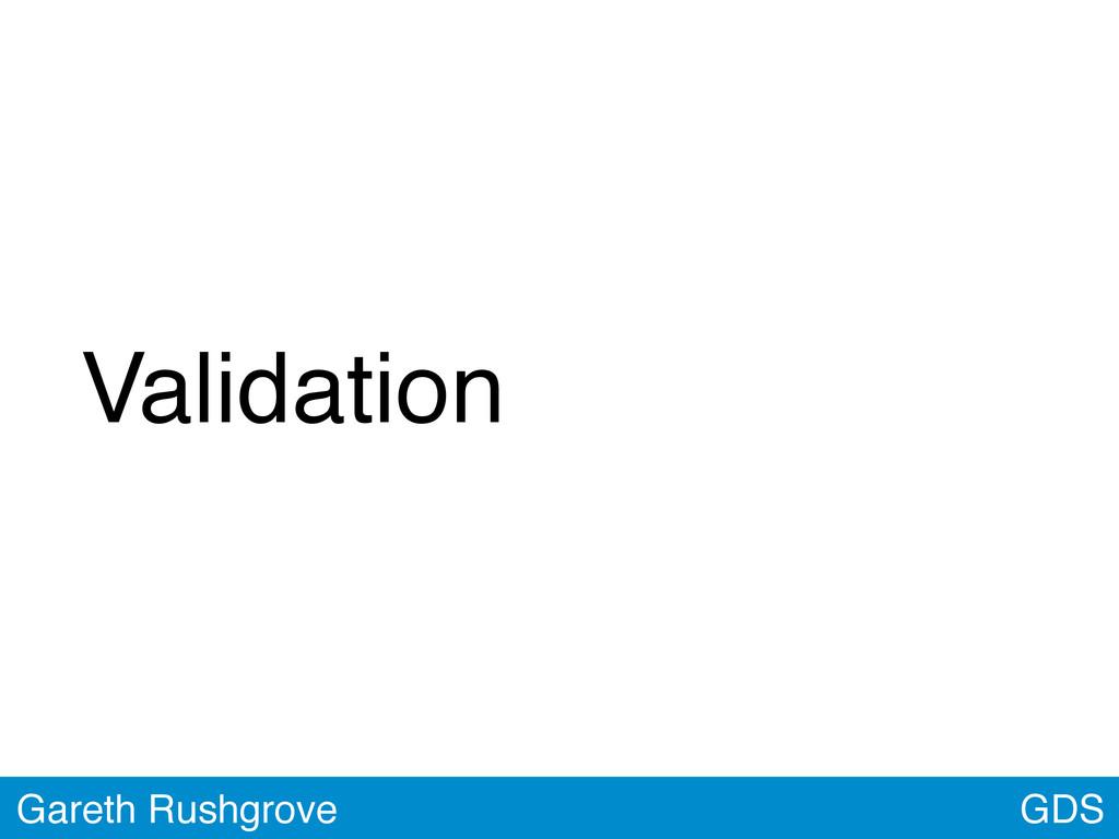 GDS Gareth Rushgrove Validation