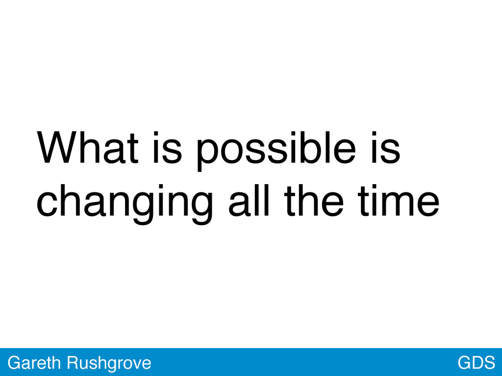 GDS Gareth Rushgrove What is possible is changi...