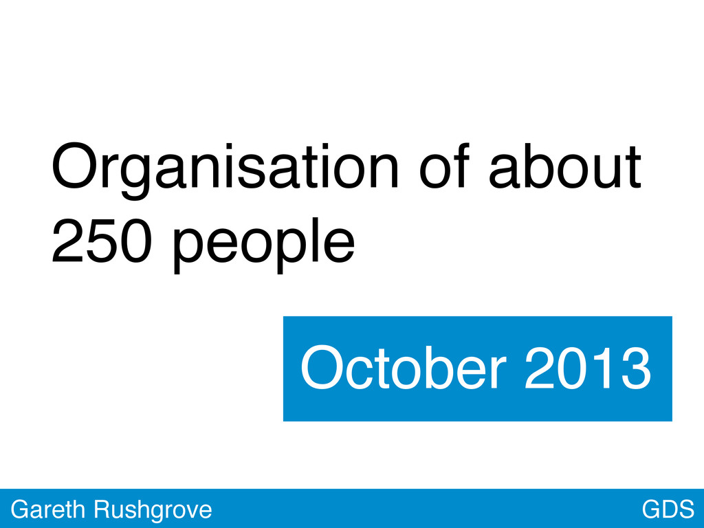 GDS Gareth Rushgrove Organisation of about 250 ...