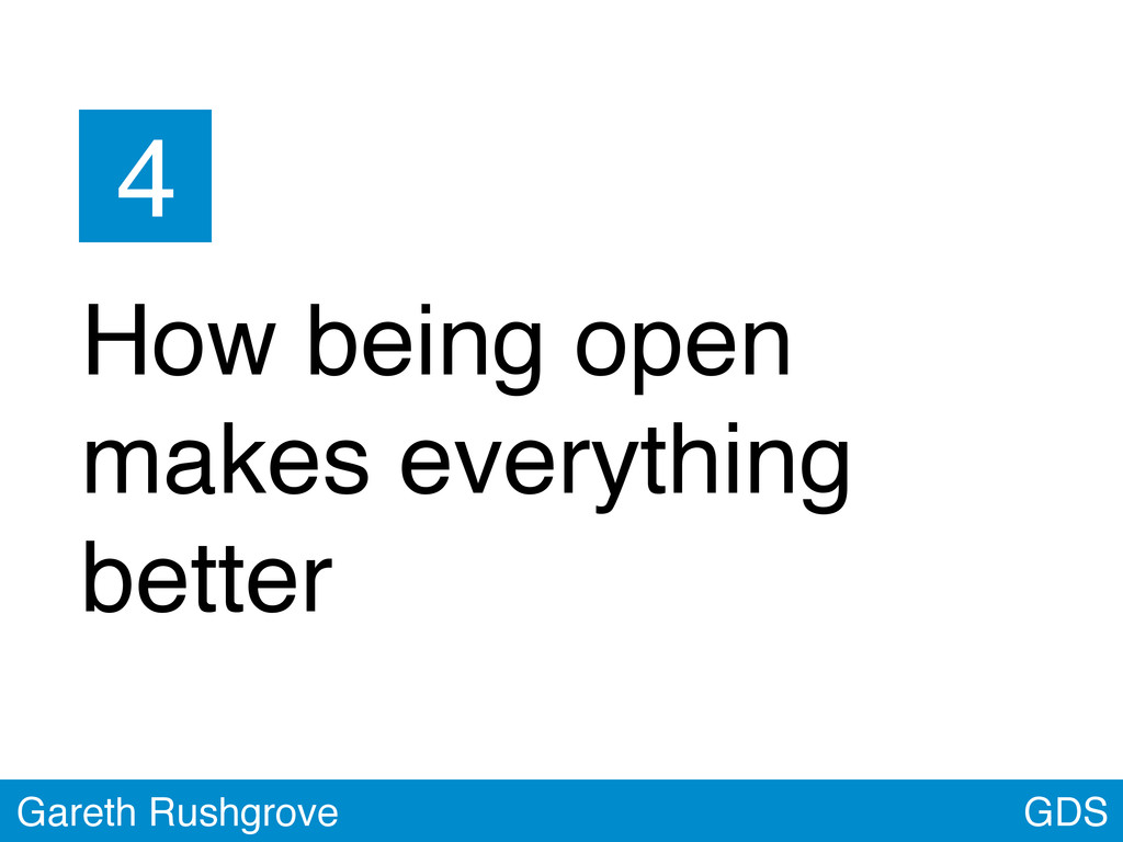 GDS Gareth Rushgrove 4 How being open makes eve...