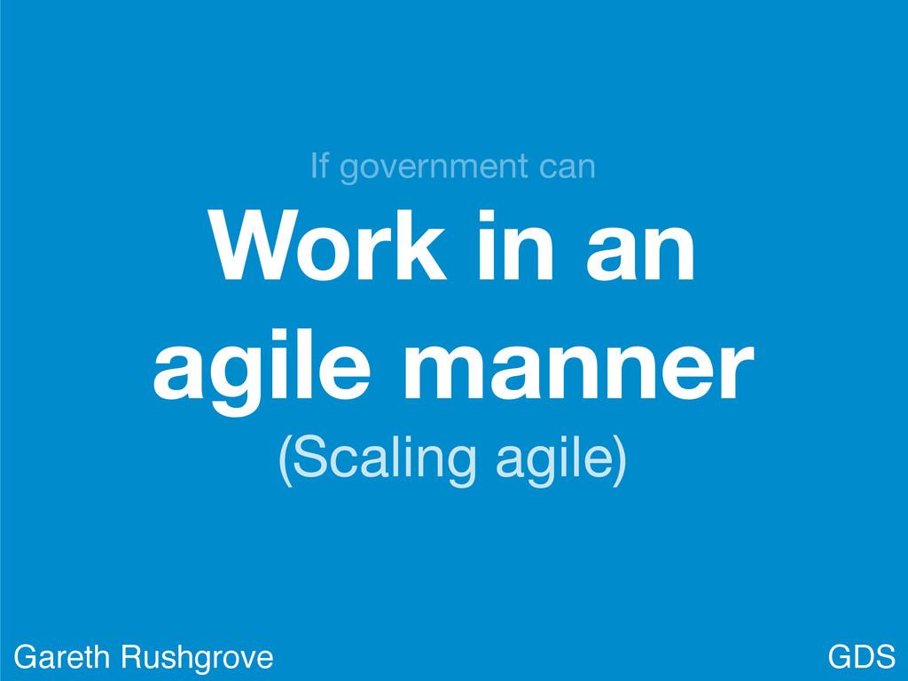 Work in an agile manner (Scaling agile) GDS Gar...