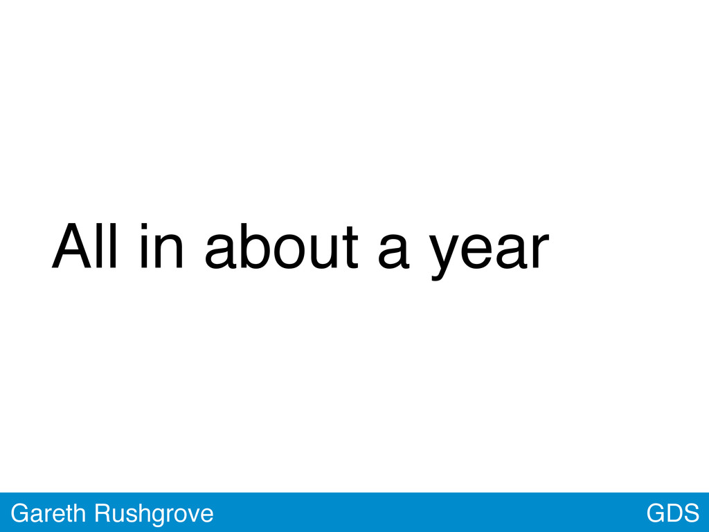 GDS Gareth Rushgrove All in about a year