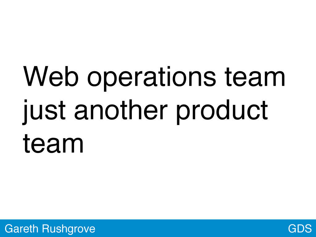 GDS Gareth Rushgrove Web operations team just a...