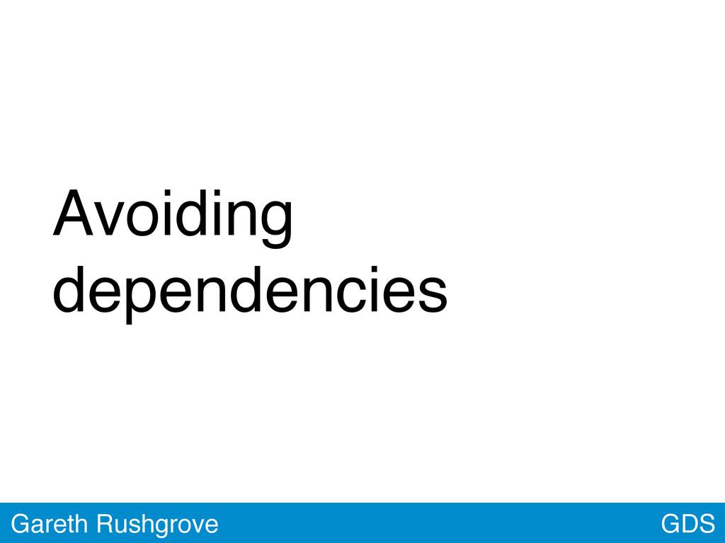 GDS Gareth Rushgrove Avoiding dependencies