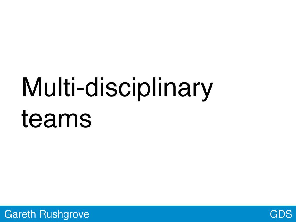 GDS Gareth Rushgrove Multi-disciplinary teams