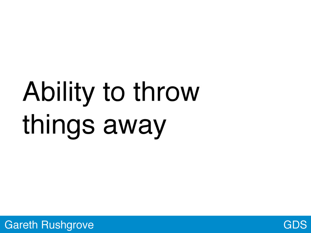 GDS Gareth Rushgrove Ability to throw things aw...