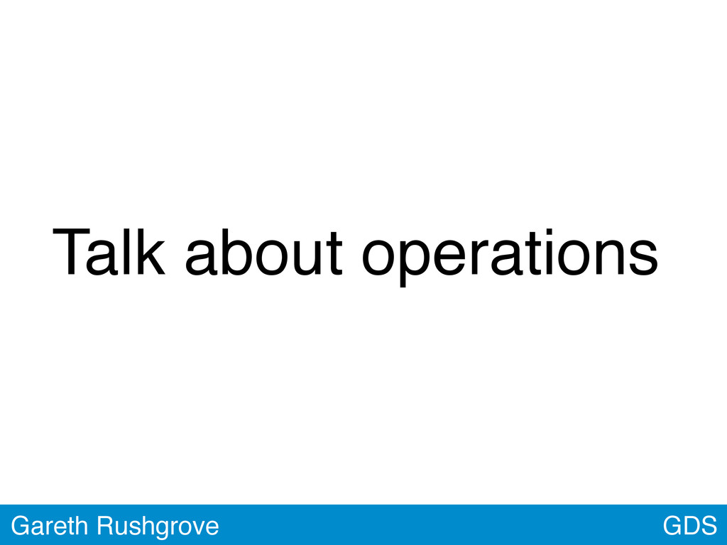 GDS Gareth Rushgrove Talk about operations
