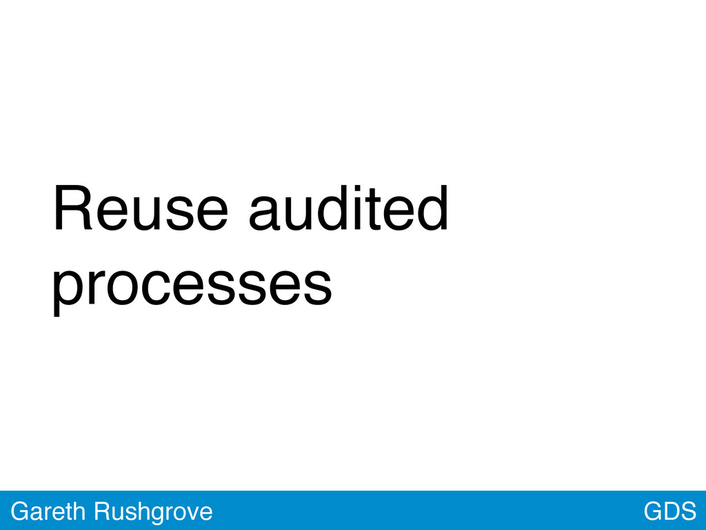 GDS Gareth Rushgrove Reuse audited processes