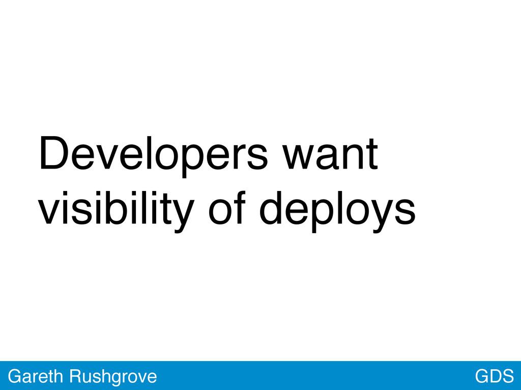 GDS Gareth Rushgrove Developers want visibility...