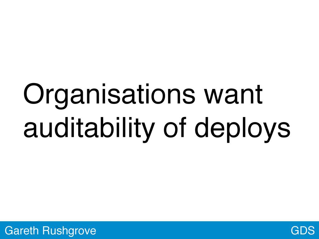 GDS Gareth Rushgrove Organisations want auditab...