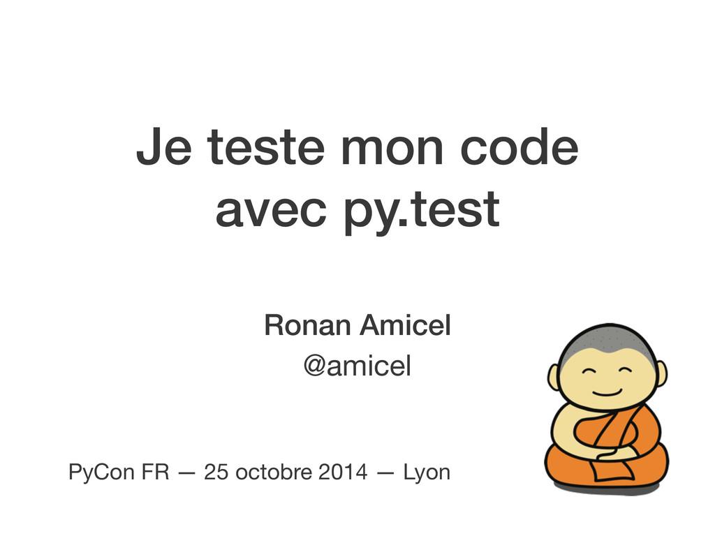 Je teste mon code avec py.test Ronan Amicel @am...