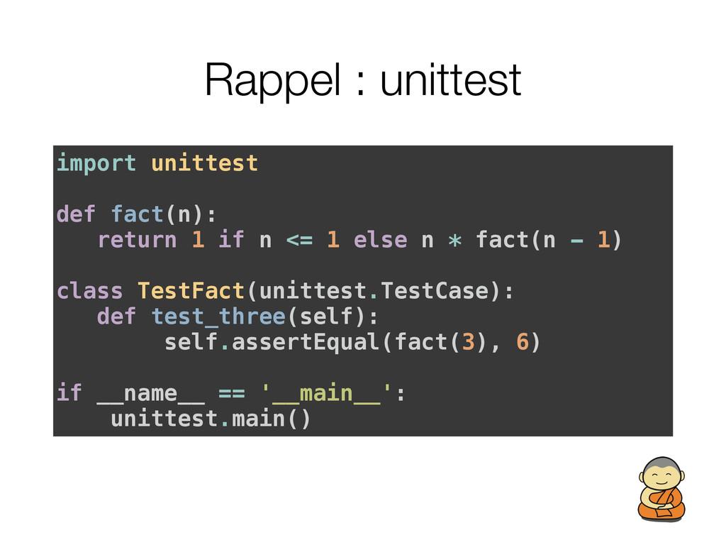 Rappel : unittest import unittest def fact(n): ...