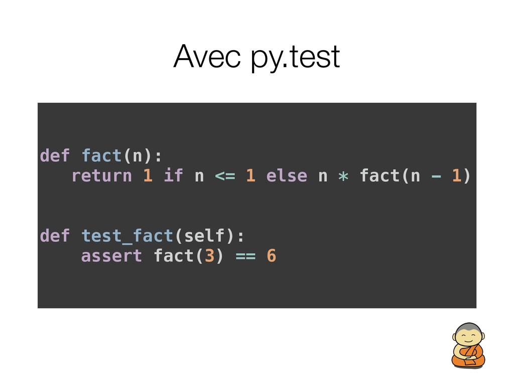 Avec py.test def fact(n): return 1 if n <= 1 el...