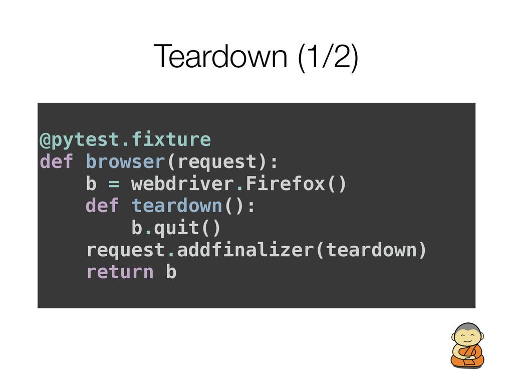 Teardown (1/2) @pytest.fixture def browser(requ...