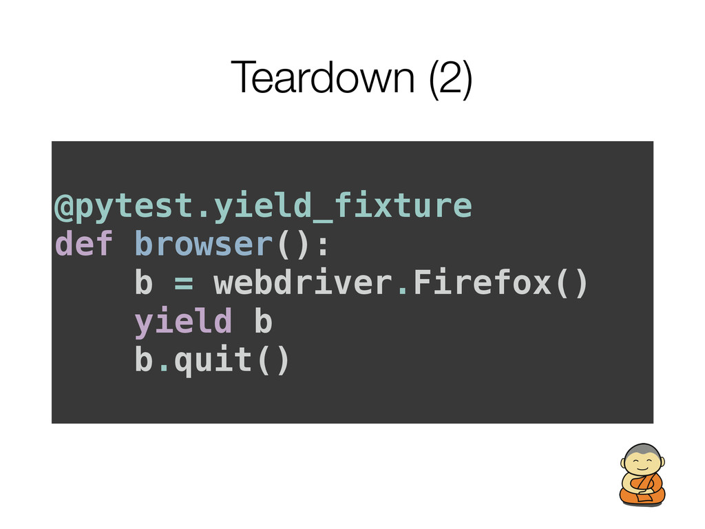 Teardown (2) @pytest.yield_fixture def browser(...