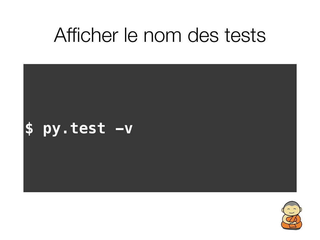 Afficher le nom des tests $ py.test -v
