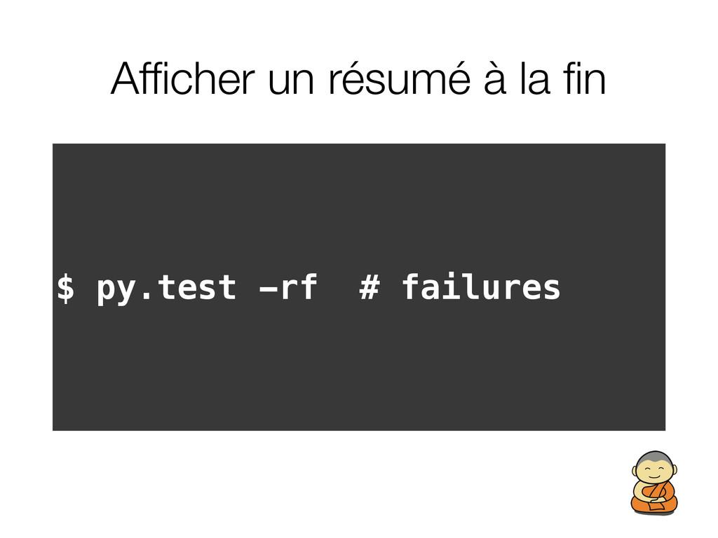 Afficher un résumé à la fin $ py.test -rf # failu...