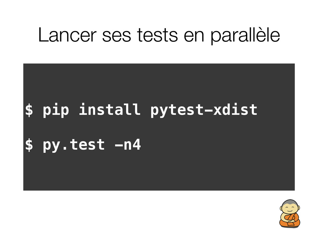 Lancer ses tests en parallèle $ pip install pyt...