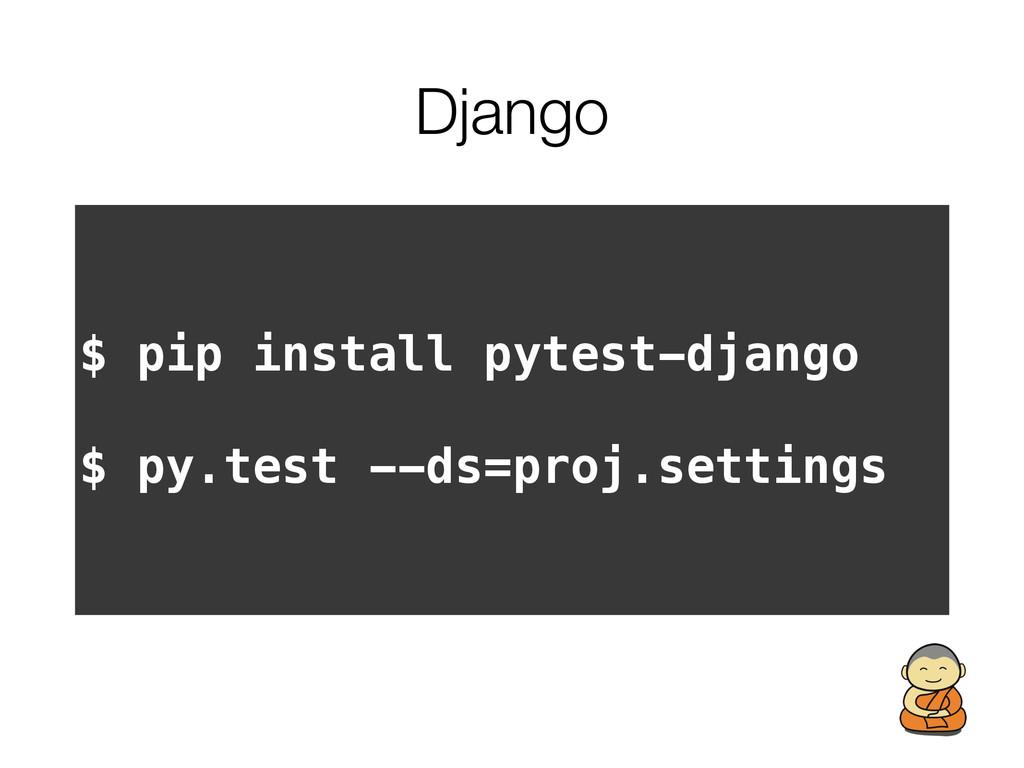 Django $ pip install pytest-django $ py.test --...