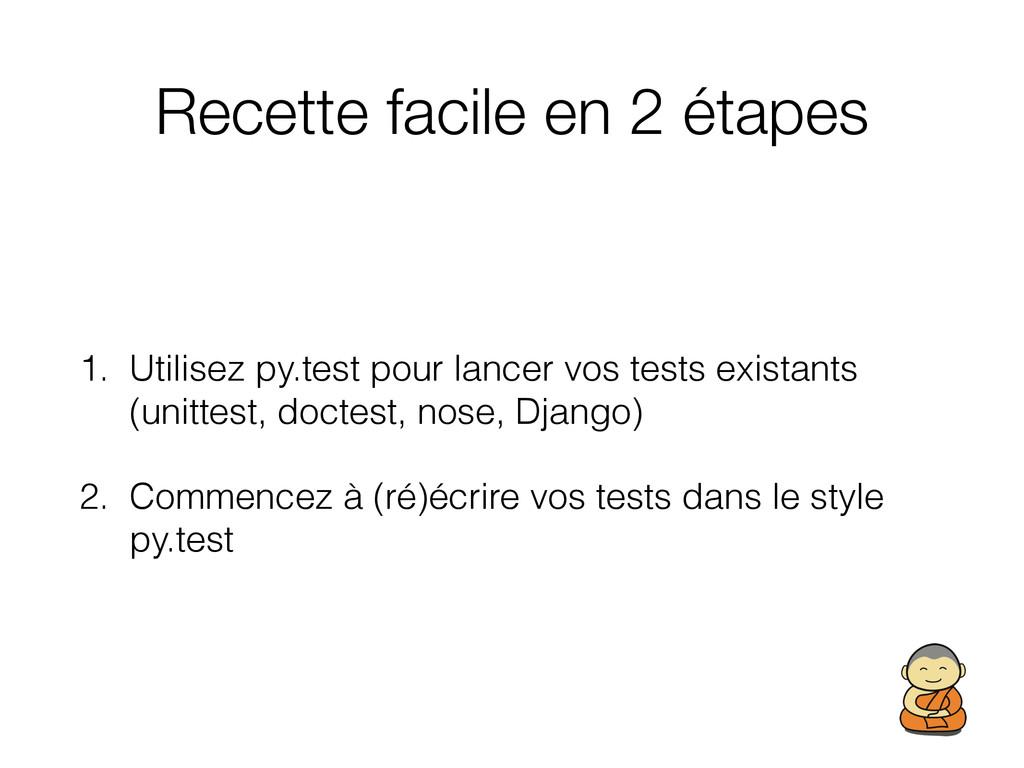 Recette facile en 2 étapes 1. Utilisez py.test ...