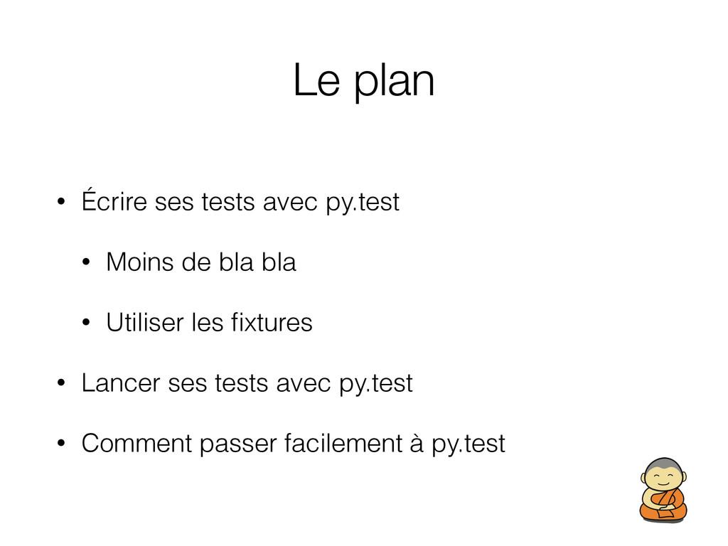 Le plan • Écrire ses tests avec py.test • Moins...
